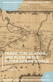 Trade, Circulation, and Flow in the Indian Ocean World ebook by Michael Pearson