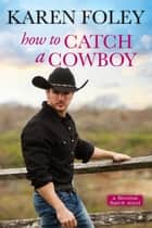 How to Catch a Cowboy ebook by Karen Foley