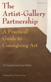 The Artist-Gallery Partnership - A Practical Guide to Consigning Art ebook by Tad Crawford,Susan Mellon