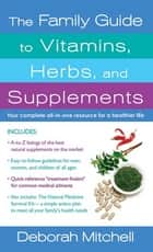 The Family Guide to Vitamins, Herbs, and Supplements ebook by Deborah Mitchell