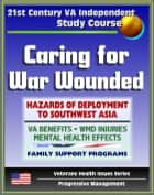 21st Century VA Independent Study Course: Caring for War Wounded, Combat Injuries and Effects on Mental Health, Hazards of Deployment to Southwest Asia, Iraq (Veterans Health Issues Series) ebook by Progressive Management