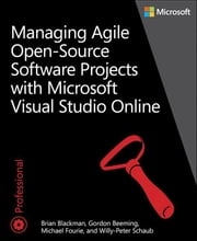 Managing Agile Open-Source Software Projects with Visual Studio Online ebook by Brian Blackman, Gordon Beeming, Michael Fourie,...