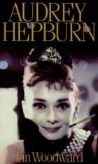 Audrey Hepburn - Fair Lady of the Screen ebook by Ian Woodward