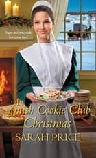 An Amish Cookie Club Christmas ebook by Sarah Price