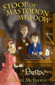 Stoop of Mastodon Meadow - A Patria Story ebook by Daniel McInerny