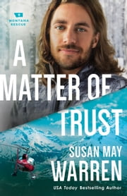 A Matter of Trust (Montana Rescue Book #3) ebook by Susan May Warren
