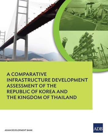 A Comparative Infrastructure Development Assessment of the Kingdom of Thailand and the Republic of Korea ebook by Asian Development Bank