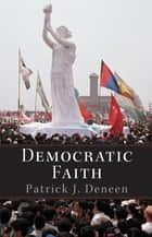 Democratic Faith ebook by Patrick Deneen