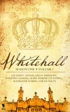 Whitehall - Season 1 Volume 1 ebook by Liz Duffy Adams, Delia Sherman, Barbara Samuel,...