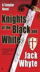 Knights of the Black and White ebook by Jack Whyte