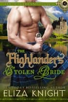 The Highlander's Stolen Bride - Sutherland Legacy Series, #2 ebook by Eliza Knight