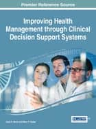 Improving Health Management through Clinical Decision Support Systems ebook by Jane D. Moon,Mary P. Galea