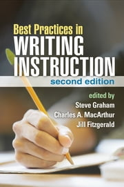 Best Practices in Writing Instruction, Second Edition ebook by Steve Graham, EdD,Charles A. MacArthur, PhD,Jill Fitzgerald, PhD