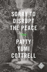 Sorry to Disrupt the Peace ebook by Patty Yumi Cottrell