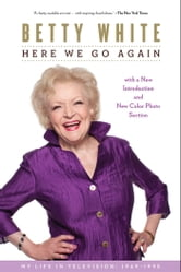 Here We Go Again - My Life In Television ebook by Betty White