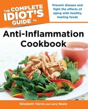 The Complete Idiot's Guide Anti-Inflammation Cookbook ebook by Elizabeth Vierck,Lucy Beale