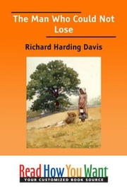 The Man Who Could Not Lose ebook by Harding Davis Richard