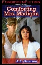 Comforting Mrs. Madigan ebook by A.A. Garrison