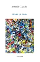Mener du train ebook by Dominic Langlois