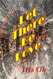 Let There Be Love ebook by Iris Oh
