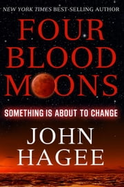 Four Blood Moons: Something Is About to Change ebook by Hagee John