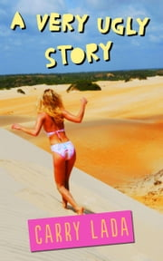 A Very Ugly Story ebook by Carry Lada