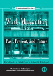 Work Motivation - Past, Present and Future ebook by Ruth Kanfer,Gilad Chen,Robert D. Pritchard