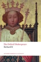Richard II: The Oxford Shakespeare ebook by William Shakespeare, Anthony B. Dawson, Paul Yachnin