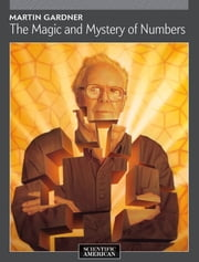 Martin Gardner - The Magic and Mystery of Numbers ebook by Scientific American Editors