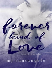 Forever Kind of Love: Kinds of Love Series ebook by MJ Santangelo