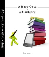 A Simple Guide to Self-Publishing ebook by Elena Ransley