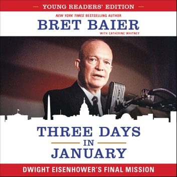Three Days in January: Young Readers' Edition - Dwight Eisenhower's Final Mission audiobook by Bret Baier,Catherine Whitney