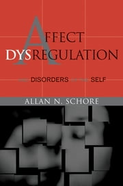 Affect Dysregulation and Disorders of the Self (Norton Series on Interpersonal Neurobiology) ebook by Allan N. Schore, Ph.D.