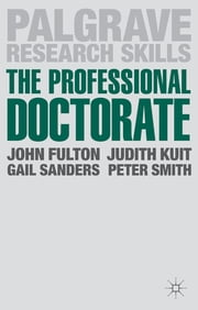 The Professional Doctorate - A Practical Guide ebook by John Fulton, Judith Kuit, Gail Sanders,...