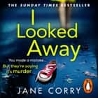 I Looked Away - the page-turning Sunday Times Top 5 bestseller 有聲書 by Jane Corry