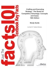 e-Study Guide for: Crafting and Executing Strategy : The Quest for Competitive Advantage: Concepts and Cases by Arthur A. Thompson Jr.; John E. Gamble; Arthur A. Thompson; A. J. Strickland, ISBN 9780073381244 ebook by Cram101 Textbook Reviews