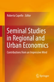 Seminal Studies in Regional and Urban Economics - Contributions from an Impressive Mind ebook by Roberta Capello