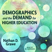 Demographics and the Demand for Higher Education audiobook by Nathan D. Grawe