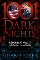 Rescuing Macie: A Delta Force Heroes Novella ebook by