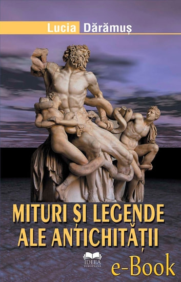 Mituri și legende ale antichității ebook by Dărămuș Lucia