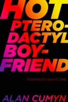 Hot Pterodactyl Boyfriend ebook by Alan Cumyn