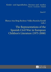 The Representations of the Spanish Civil War in European Children's Literature (1975-2008) ebook by Blanca Ana Roig Rechou,Veljka Ruzicka Kenfel