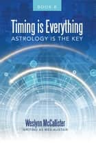 Timing Is Everything; Astrology Is the Key-Book 11 ebook by Weslynn McCallister