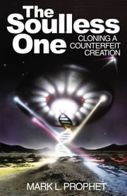 The Soulless One - Cloning a Counterfeit Creation ebook by Mark L. Prophet