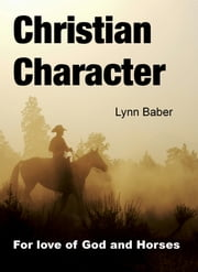 Christian Character: For love of God and Horses ebook by Lynn Baber