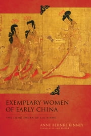 Exemplary Women of Early China - The Lienü zhuan of Liu Xiang ebook by Anne Behnke Kinney