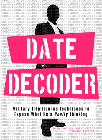 Date Decoder - Military Intelligence Techniques to Expose What What He's Really Thinking ebook by Gary Hartley,Maryann Brownell