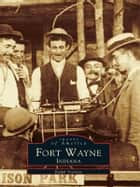 Fort Wayne, Indiana ebook by Ralph Violette