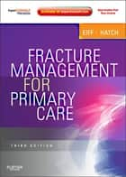 Fracture Management for Primary Care ebook by M. Patrice Eiff,Robert L. Hatch