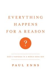 Everything Happens for a Reason? - God's Purposes in a World Gone Bad ebook by Paul P. Enns